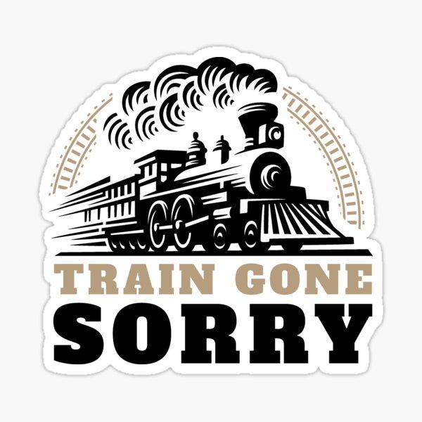 Train Gone Sorry Sticker