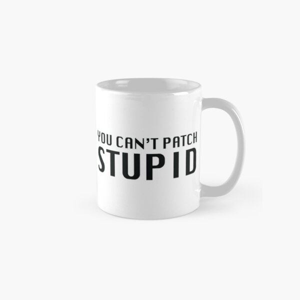 You Can't Patch Stupid Classic Mug