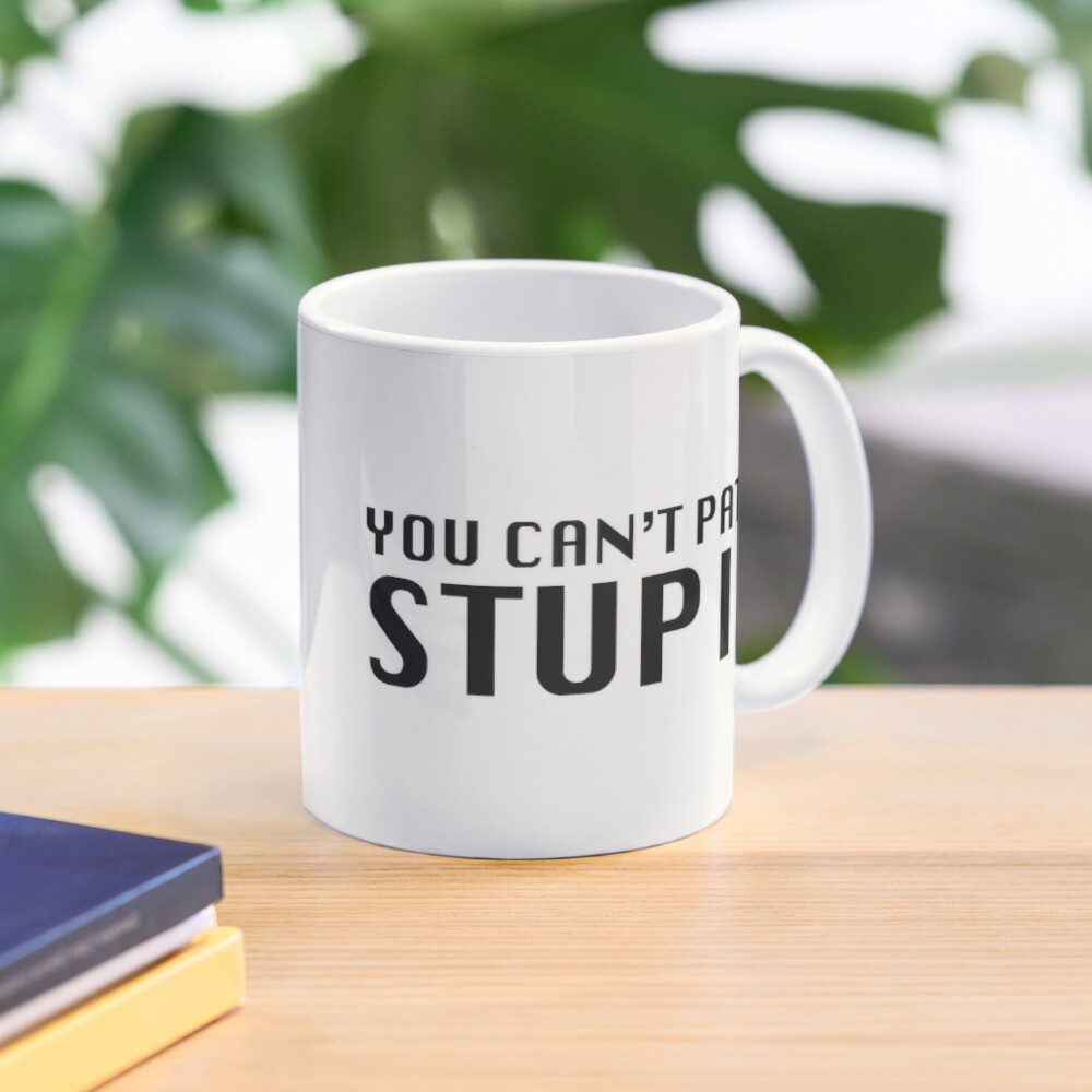 You Can't Patch Stupid Mug
