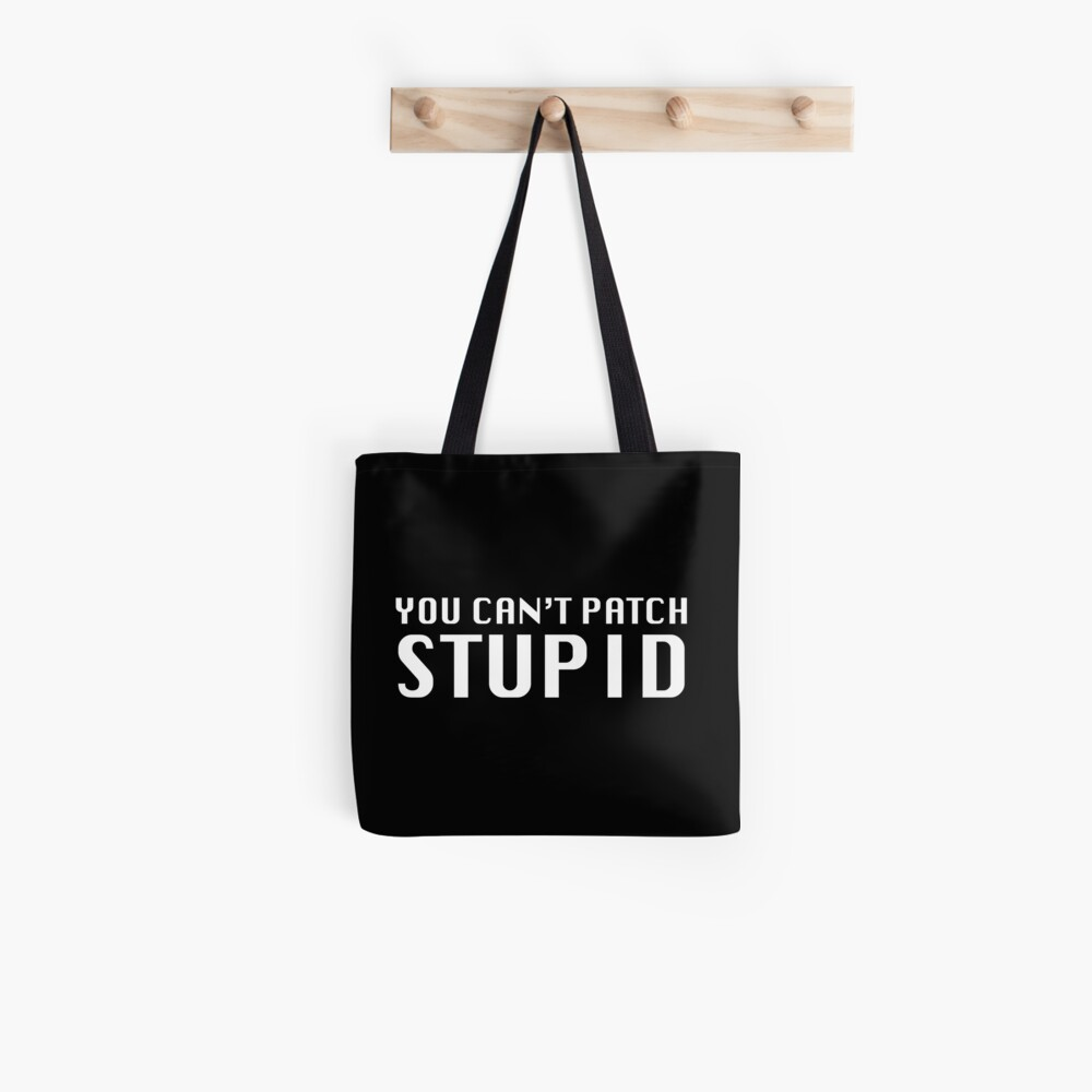 You Can't Patch Stupid Tote Bag