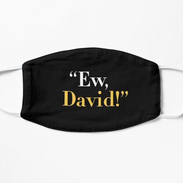 Ew, David! Flat Mask