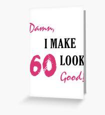 I Make 60 Look Good Greeting Card