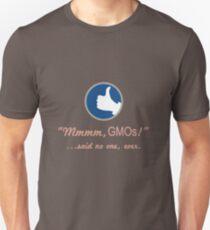 """""""Mmmm, GMOs!"""" …said no one, ever. Unisex T-Shirt"""