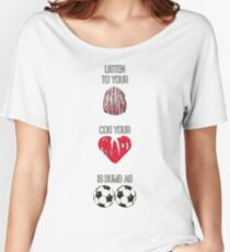 Listen to your brains cos your heart is dumb as b**ls Women's Relaxed Fit T-Shirt