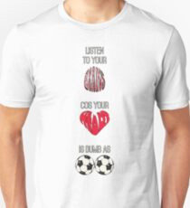 Listen to your brains cos your heart is dumb as b**ls T-Shirt