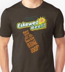 Eskewed Beef! Have anybody got any bockle Ourange Joof? Unisex T-Shirt