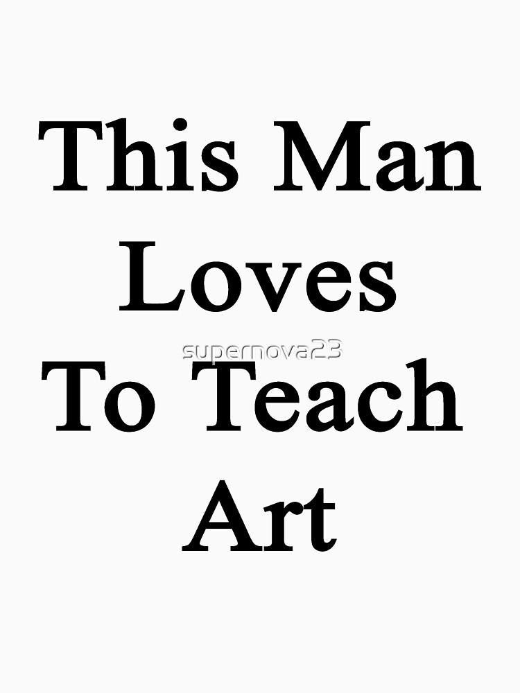 This Man Loves To Teach Art  by supernova23