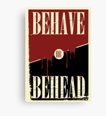 Behave or Behead poster  Canvas Print