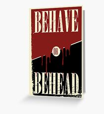 Behave or Behead poster  Greeting Card