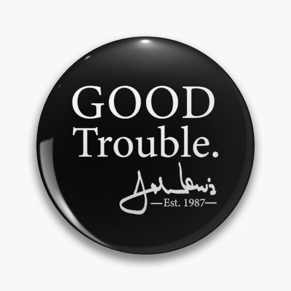 Good Trouble John Lewis Signature, est 1987 T-Shirt Pin