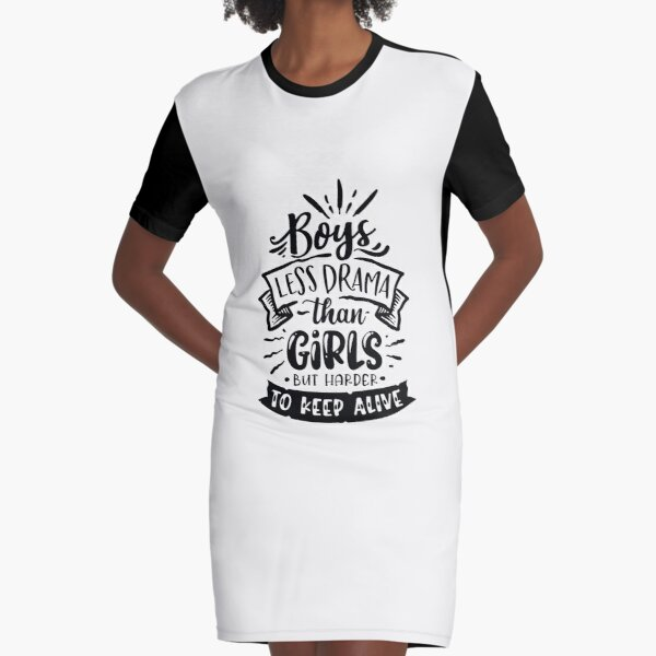 Boys Less Drama Than Girls But Harder Too Keep Alive - Tee Graphic T-Shirt Dress