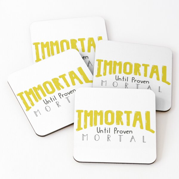 Immortal Until Proven Mortal Coasters (Set of 4)