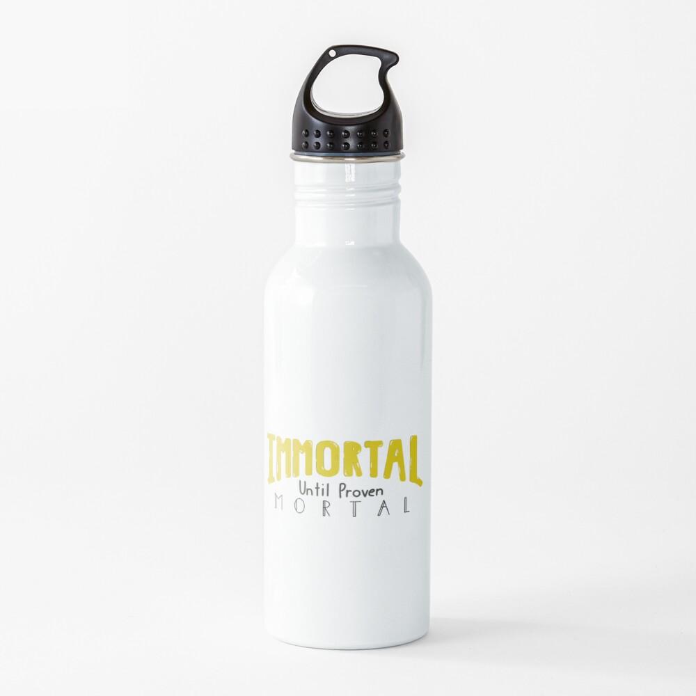 Immortal Until Proven Mortal Water Bottle