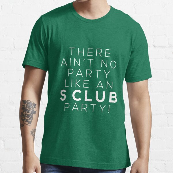 Ain't no party like an S CLUB party! (white version) Essential T-Shirt