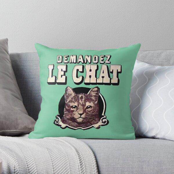 Demandez Le Chat- Demand the Cat Throw Pillow