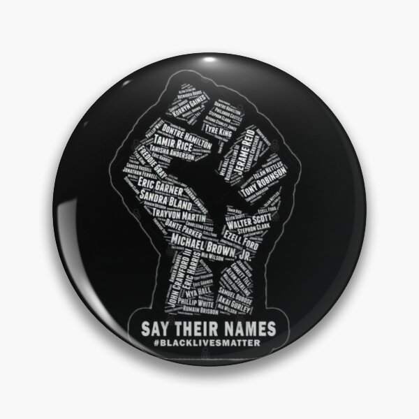 SAY THEIR NAMES (black lives matter) Pin