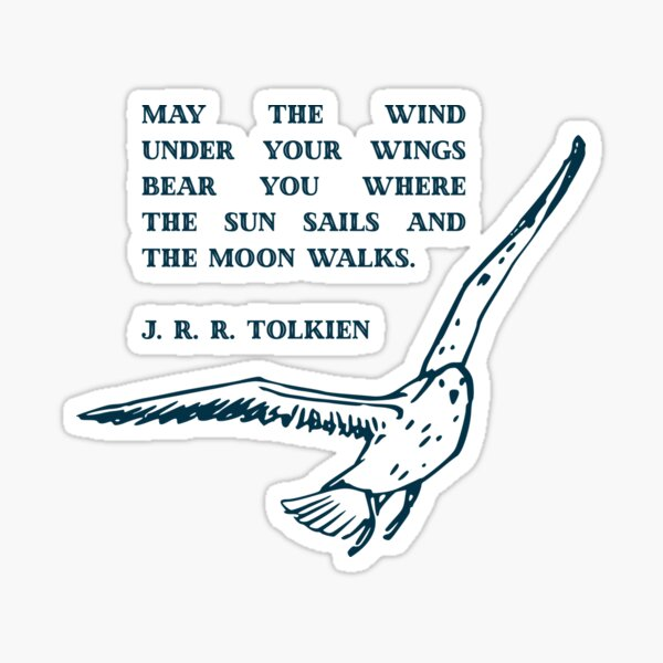"""May the wind under your wings bear you where the sun sails and the moon walks.""- J.R.R. Tolkien Sticker"