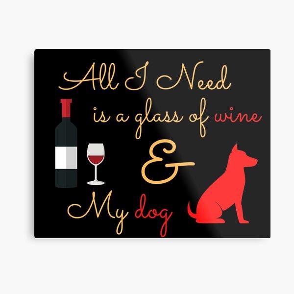 all i need wine and my dog Metal Print