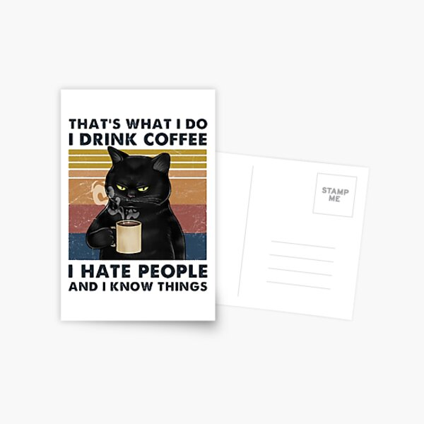 That's What I Do I Drink Coffee I Hate People And I Know Things Cat Lover Gifts Postcard