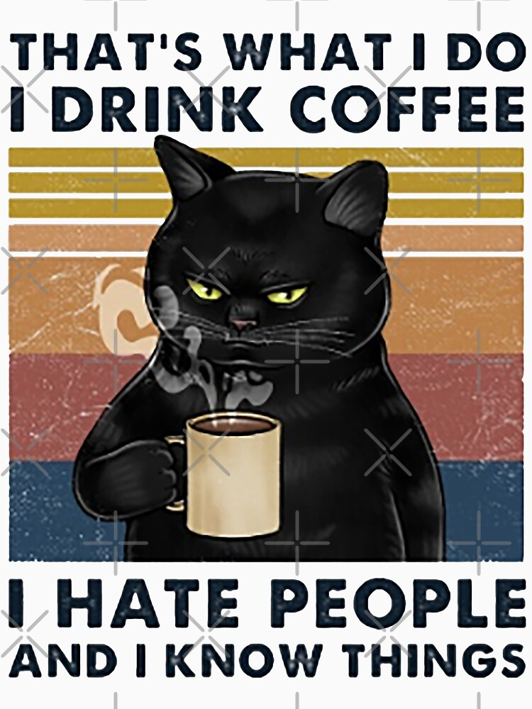 That's What I Do I Drink Coffee I Hate People And I Know Things Cat Lover Gifts by moonchildworld