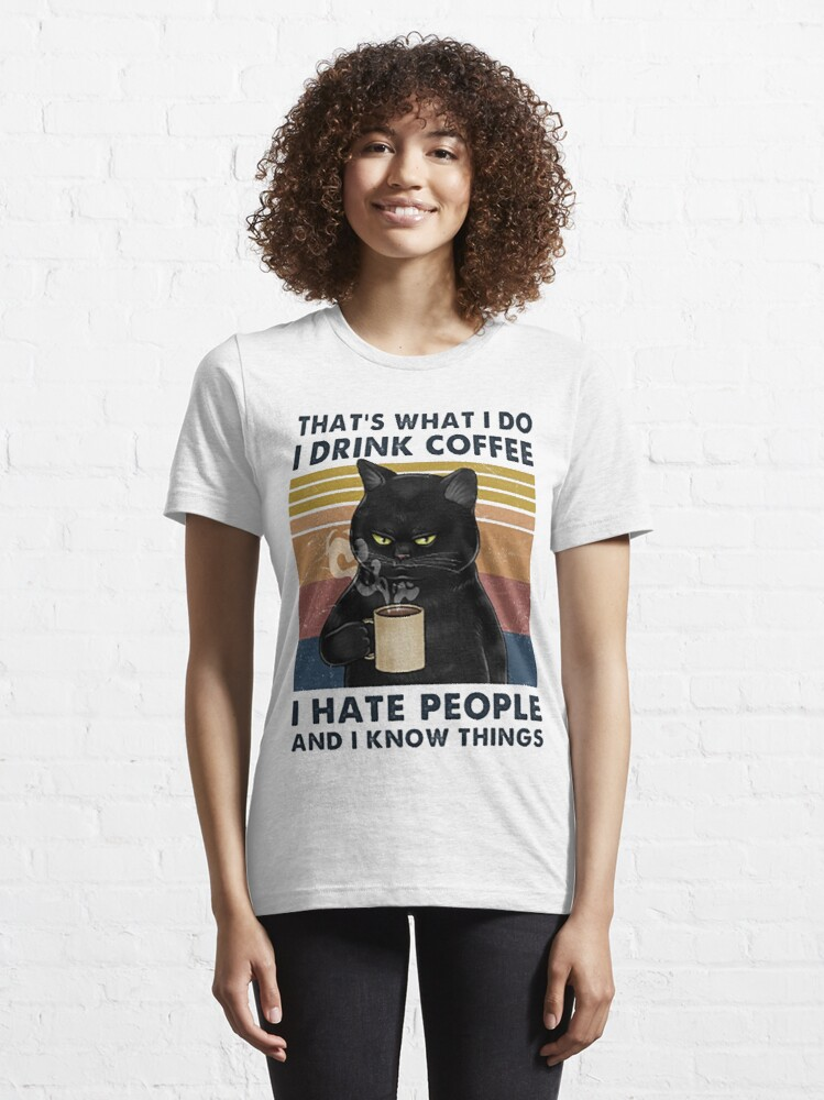 Alternate view of That's What I Do I Drink Coffee I Hate People And I Know Things Cat Lover Gifts Essential T-Shirt