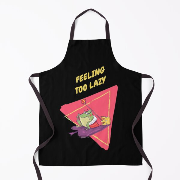 FEELING TOO LAZY funny QUOTE for all the lazy guys out there for lazy day Apron