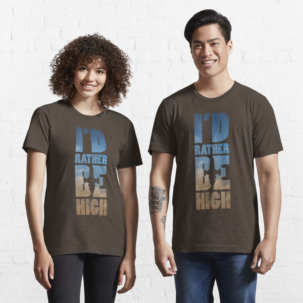 I'd Rather Be High Essential T-Shirt