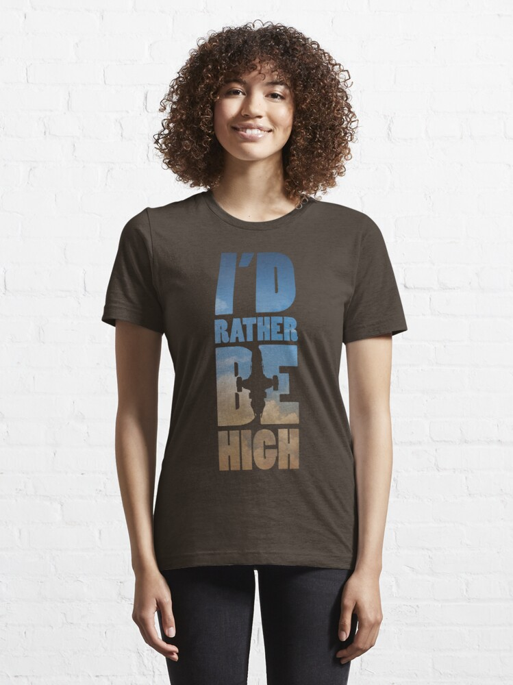Alternate view of I'd Rather Be High Essential T-Shirt