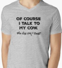 Of course I talk to my cow. Who else can I trust? T-Shirt