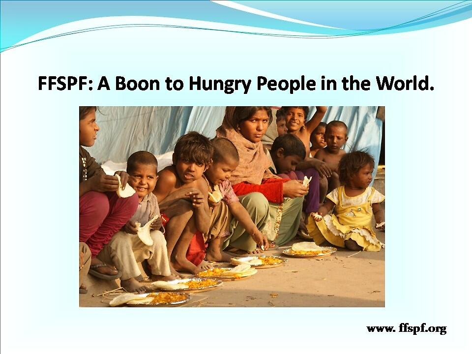 Consider FFSPF A Boon to Hungry People in the World. by FFSPF