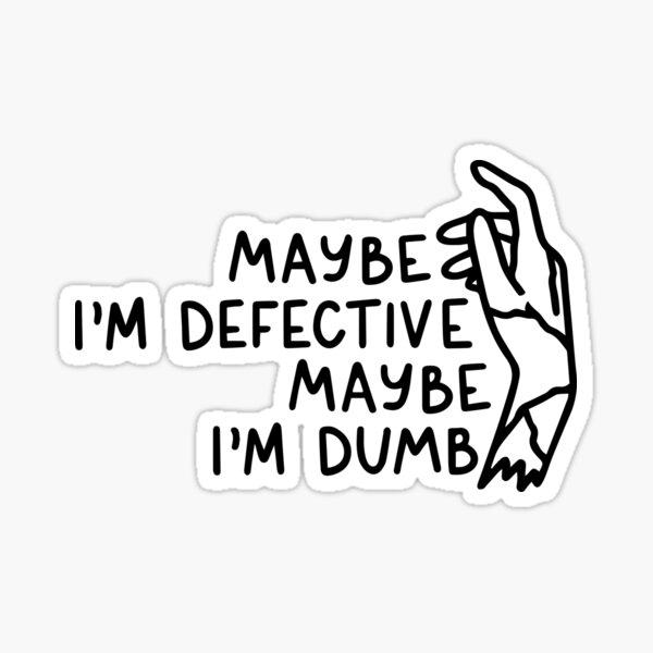 maybe I'm defective Sticker