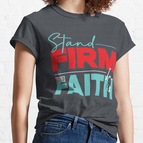 Stand Firm in Faith Classic T-Shirt