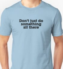 Don't just do something sit there T-Shirt