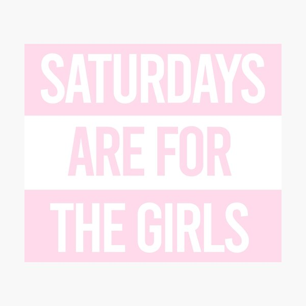 Saturdays are for the girls Pink Photographic Print