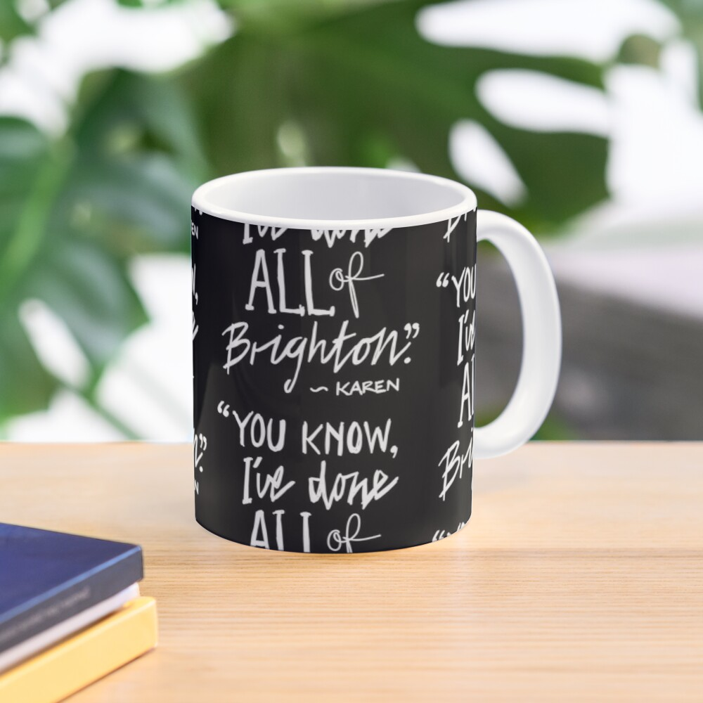 """Karen from Brighton Meme Quote """"You Know, I've done all of Brighton"""" Mug"""