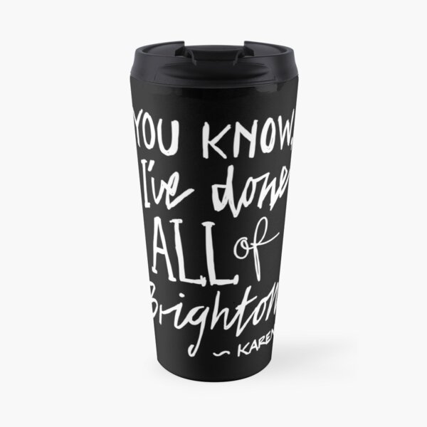 """Karen from Brighton Meme Quote """"You Know, I've done all of Brighton"""" Travel Mug"""