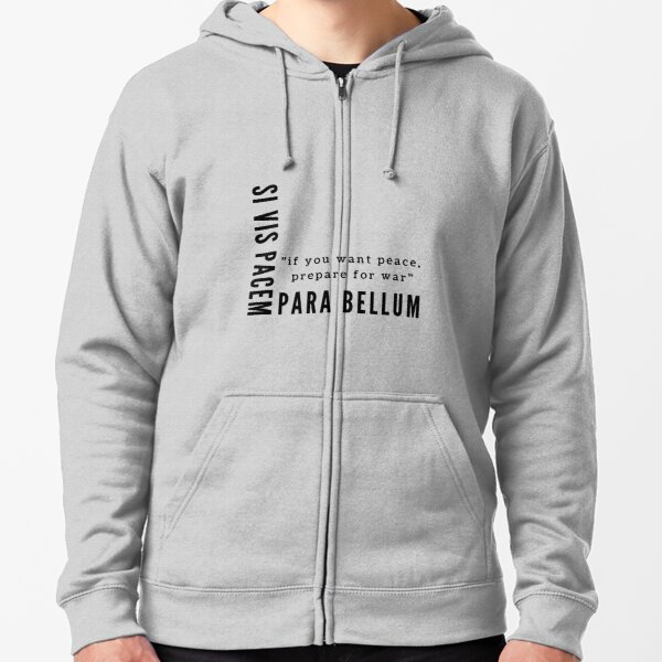 Si Vis Pacem Para Bellum - If you want peace, prepare for war Zipped Hoodie