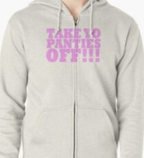 TAKE YO PANTIES OFF!!! T-SHIRTS Zipped Hoodie