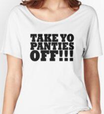 TAKE YO PANTIES OFF!!! T SHIRT (BLACK) Women's Relaxed Fit T-Shirt