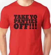 TAKE YO PANTIES OFF!!! T SHIRT (BLACK) Unisex T-Shirt