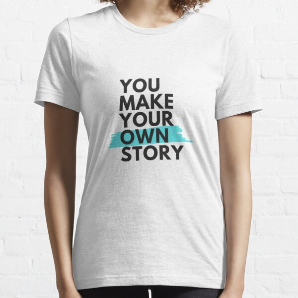 You Make Your Own Story Essential T-Shirt