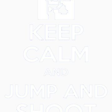 Keep Calm and Jump and Shoot by CoinLoser