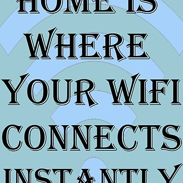 Home Is Where Your Wifi Connects Instantly by gabbylesna