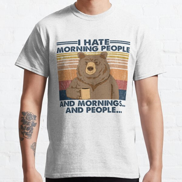 Vintage bear I hate morning people and mornings and people Classic T-Shirt