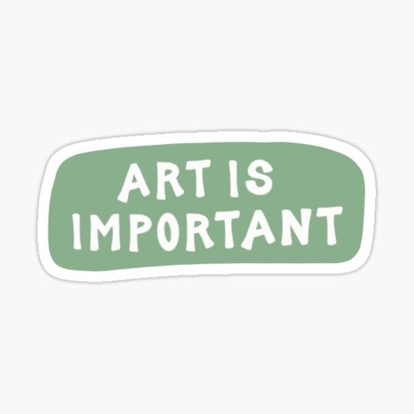 Art Is Important (Green) Sticker