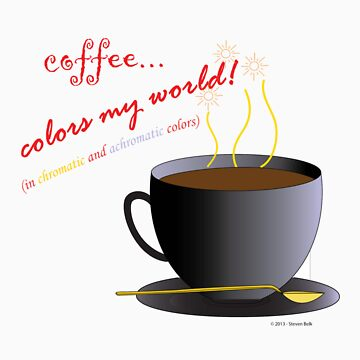Coffee Colors My World – Chromatic/Achromatic Strategy (no background) by StevenRay