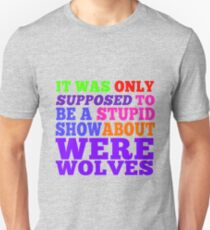 Teen Wolf- Stupid Show About Wolves T-Shirt