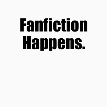 Fanfiction Happens. by huffu8