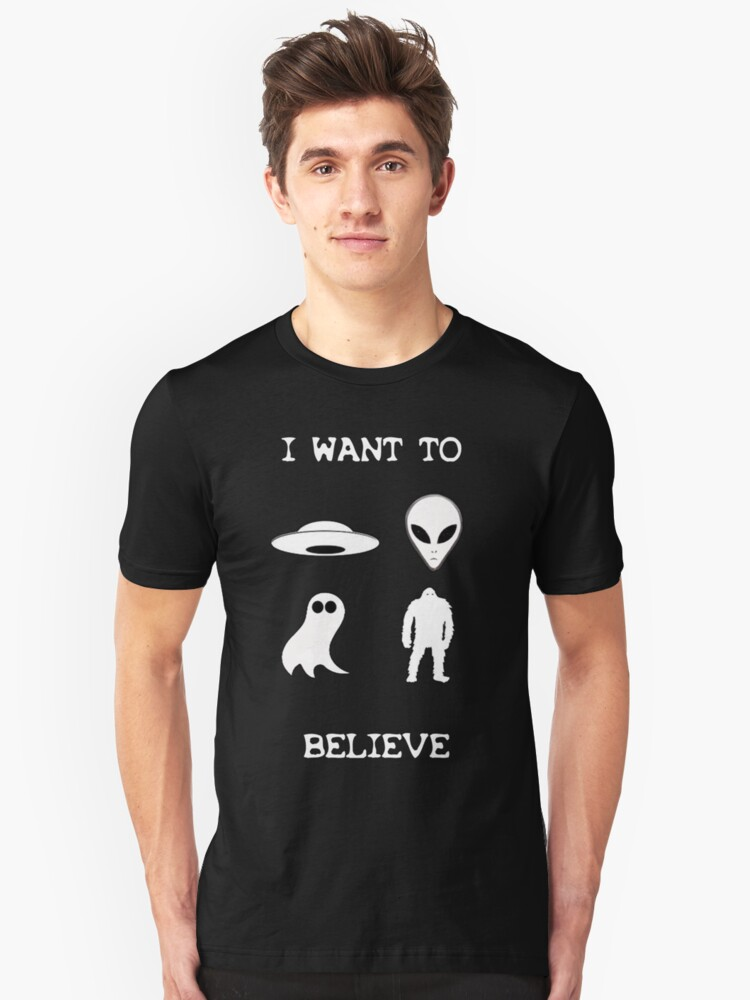 I Want to  Believe Unisex T-Shirt Front