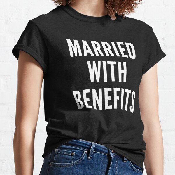 Married With Benefits Classic T-Shirt